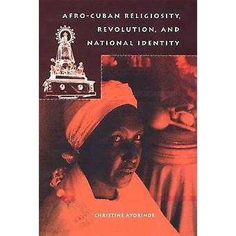 Afro-Cuban Religiosity - Revolution - and National Identity by Christ