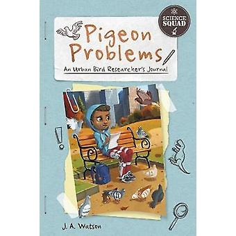 Science Squad - Pigeon Problems - An Urban Bird Researcher's Journal by