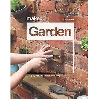 Maker.Garden - 15 Step-by-Step Projects for Outdoor Living by Kerry Al
