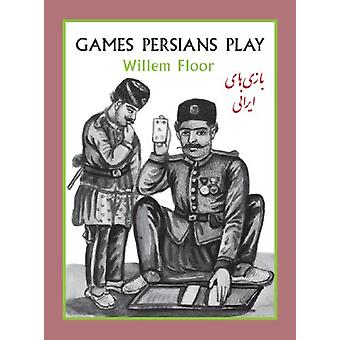 Games Persians Play by Willem M. Floor - 9781933823447 Book