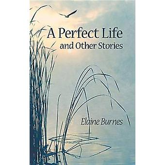 A Perfect Life and Other Stories by Elaine Burnes - 9781943837366 Book