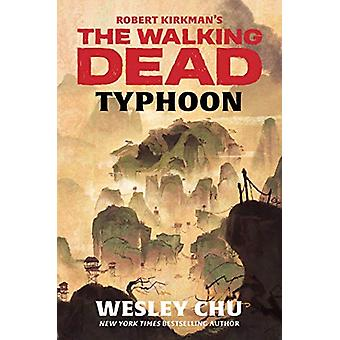 Robert Kirkman's The Walking Dead - Typhoon by Wesley Chu - 9781982117