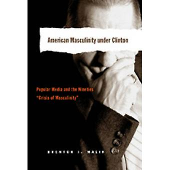 American Masculinity Under Clinton - Popular Media and the Nineties Cr