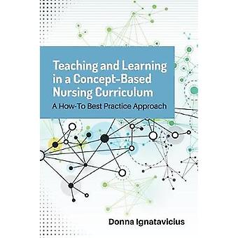 Teaching and Learning in a Concept-Based Nursing Curriculum by Donna