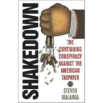 Shakedown - The Continuing Conspiracy Against the American Taxpayer by