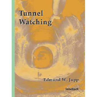 Tunnel Watching by Edmund W. Jupp - 9781841508078 Book