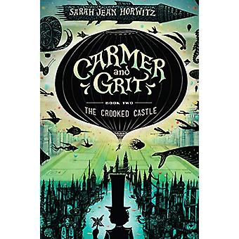 The Crooked Castle - Carmer and Grit - Book Two by Sarah Jean Horwitz