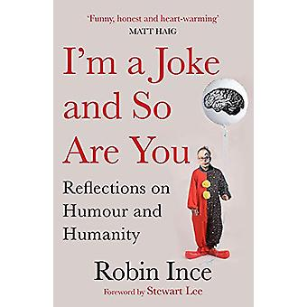 I'm a Joke and So Are You - Reflections on Humour and Humanity by Robi