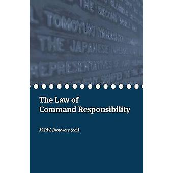 The Law of Command Responsibility by M.P.W. Brouwers - 9789058870506