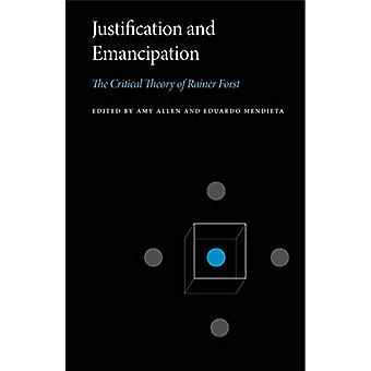 Justification and Emancipation - The Critical Theory of Rainer Forst b