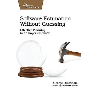 Software Estimation Without Guessing by George Dinwiddie - 9781680506