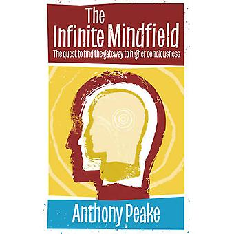 The Infinite Mindfield by Anthony Peake