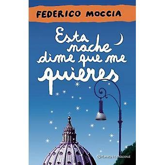Esta Noche Dime Que Me Quieres by Federico Moccia - 9786070710636 Book