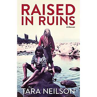 Raised in Ruins - A Memoir by Tara Neilson - 9781513262635 Book