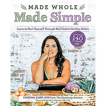 Made Whole Made Simple - Learn to Heal Yourself Through Real Food and