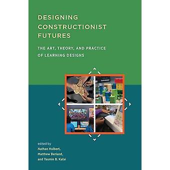 Designing Constructionist Futures von Holbert & Nathan