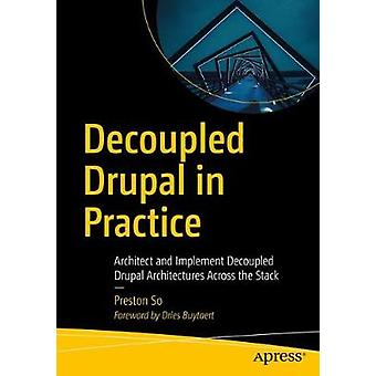 Decoupled Drupal in Practice - Architect and Implement Decoupled Drupa