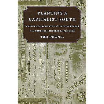 Planting a Capitalist South - Masters - Merchants - and Manufacturers