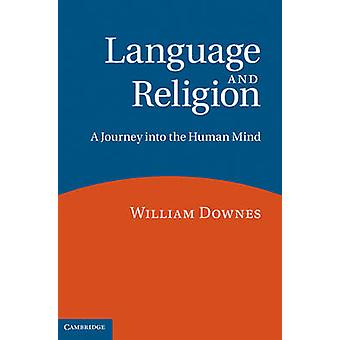 Language and Religion - A Journey into the Human Mind by William Downe