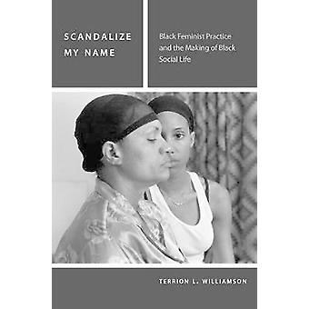 Scandalize My Name by Terrion L. Williamson