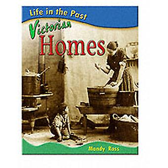 Life in the Past Victorian Homes by Mandy Ross