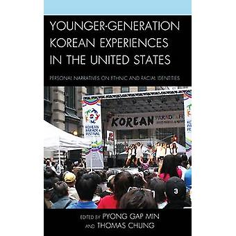 YoungerGeneration Korean Experiences in the United States  Personal Narratives on Ethnic and Racial Identities by Edited by Pyong Gap Min & Edited by Thomas Chung