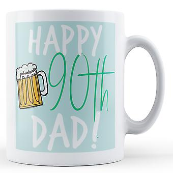 Happy 90th Dad! - Printed Mug