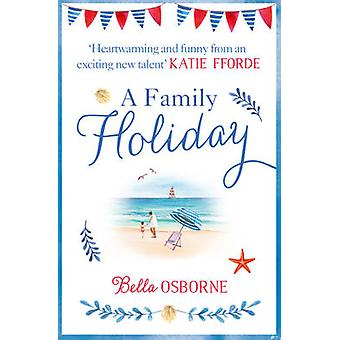 A Family Holiday - A Heartwarming Summer Romance for Fans of Katie Ffo