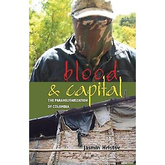 Blood and Capital - The Paramilitarization of Colombia by Jasmin Hrist