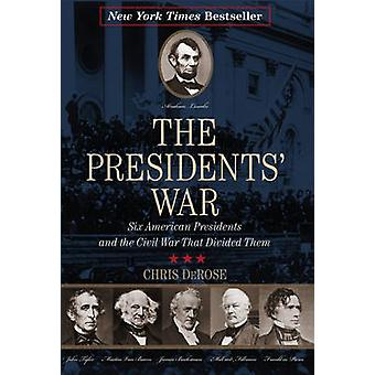 The Presidents' War - Six American Presidents and the Civil War That D