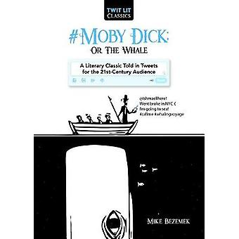 #Moby-Dick; Or - The Whale - A Literary Classic Told in Tweets for the