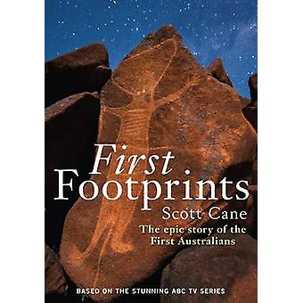 First Footprints - The Epic Story of the First Australians by Scott Ca