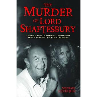 The Murder of Lord Shaftesbury - The True Story of the Passionate Love