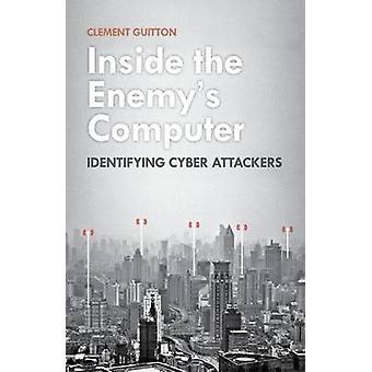 Binnen van de vijand Computer - identificerende Cyber-aanvallers door Clemens G