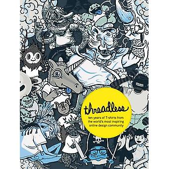 Threadless - Ten Years of T-shirts from the World's Most Inspiring Onl