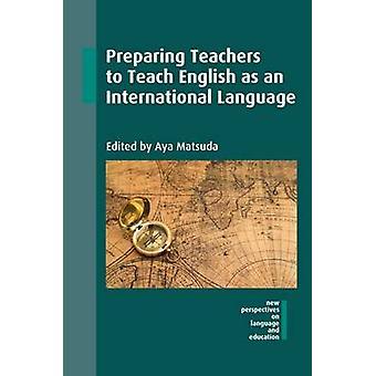 Preparing Teachers to Teach English as an International Language by A