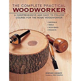 De volledige praktische schrijnwerker: A uitgebreide en gemakkelijk te volgen cursus voor de Home schrijnwerker