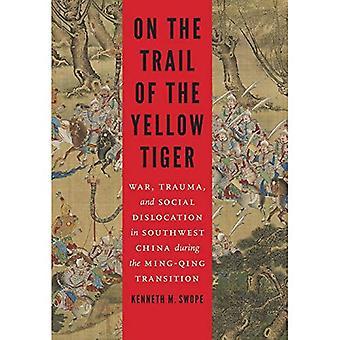 Auf den Spuren des gelben Tigers: Krieg, Trauma und soziale Entwurzelung in Südwest-China während der Ming-Qing-Übergang (Studies in Krieg, Gesellschaft und Militär)