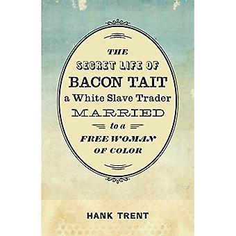 The Secret Life of Bacon Tait, een witte slavenhandelaar getrouwd met een vrije vrouw van kleur