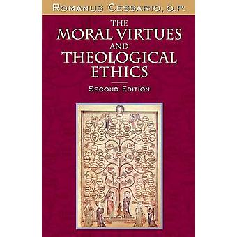 The Moral Virtues and Theological Ethics Second Edition by Cessario & O.P. & Romanus