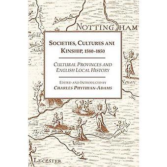 Samenlevingen culturen en culturele verwantschap 15801850-provincies en Engels lokale geschiedenis door PhythianAdams & Charles