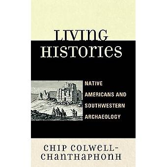 Living Histories Native Americans and Southwestern Archaeology by ColwellChanthaphonh & Chip John Stephen