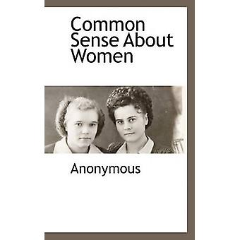 Gesunden Menschenverstand über Frauen von anonym &.