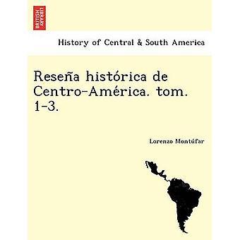 Resena historica de CentroAmerica. tom. 13. by Montufar & Lorenzo