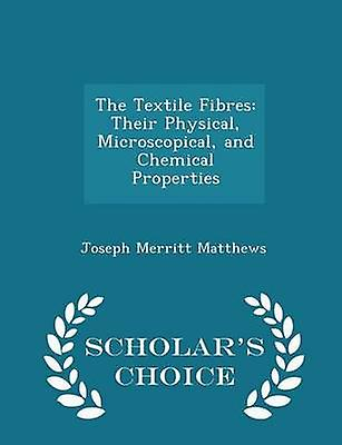 The Textile Fibres Their Physical Microscopical and Chemical Properties  Scholars Choice Edition by Matthews & Joseph Merritt