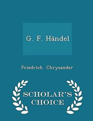 G. F. Hndel  Scholars Choice Edition by Chrysander & Friedrich