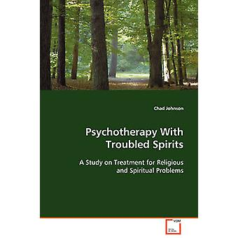 Psychotherapy With Troubled Spirits by Johnson & Chad