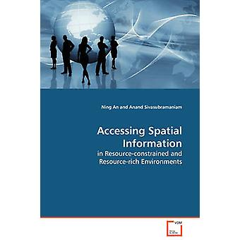 Accessing Spatial Information  in Resourceconstrained and Resourcerich Environments by An & Ning