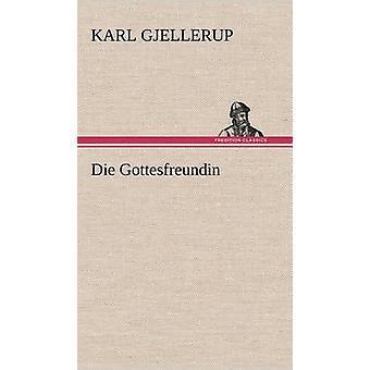 Die Gottesfreundin by Gjellerup & Karl