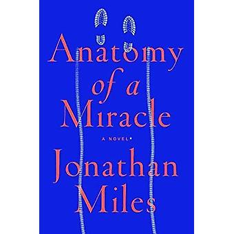 Anatomy of a Miracle - A Novel by Jonathan Miles - 9780525574354 Book